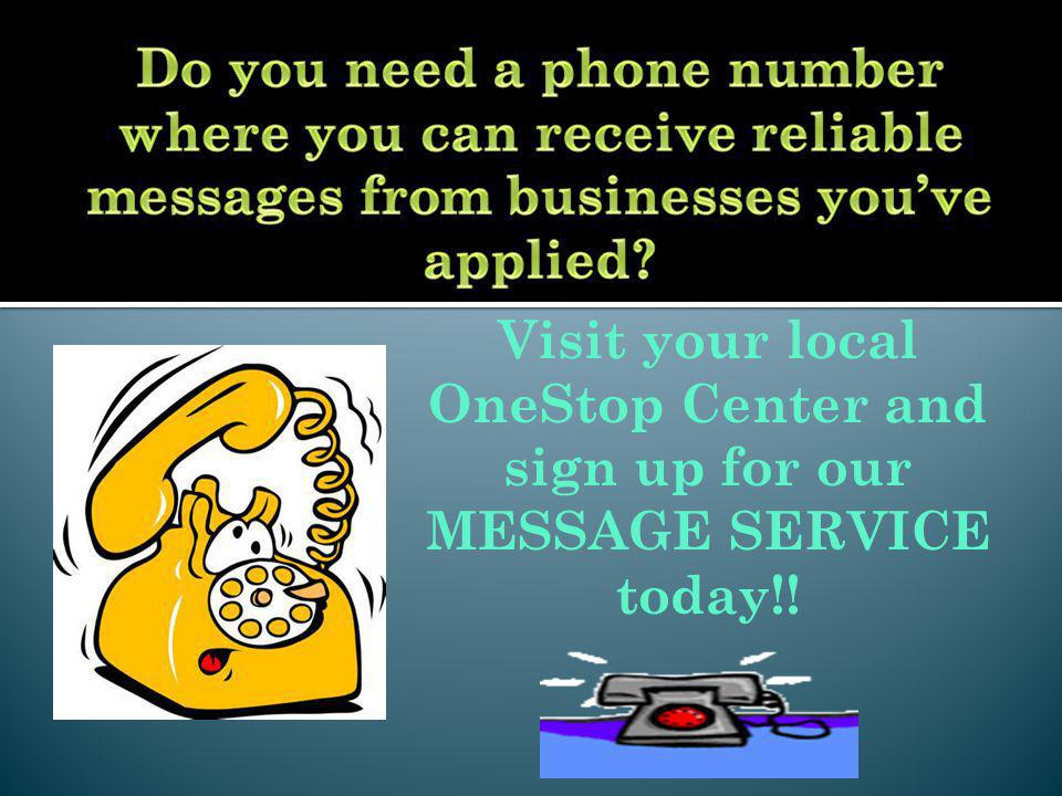 Visit your local OneStop Center and sign up for our MESSAGE SERVICE today!!