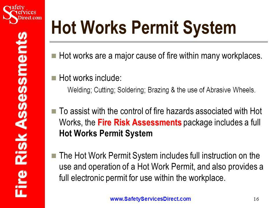 Fire Risk Assessments   16 Hot Works Permit System Hot works are a major cause of fire within many workplaces.