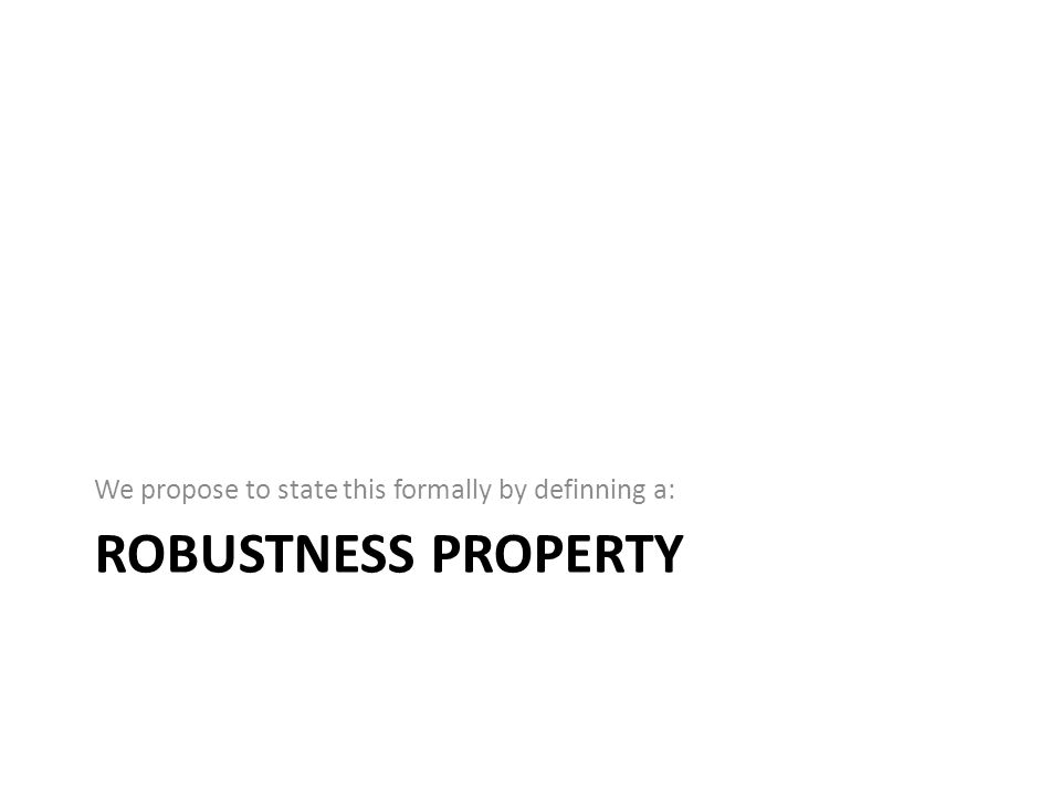 ROBUSTNESS PROPERTY We propose to state this formally by definning a: