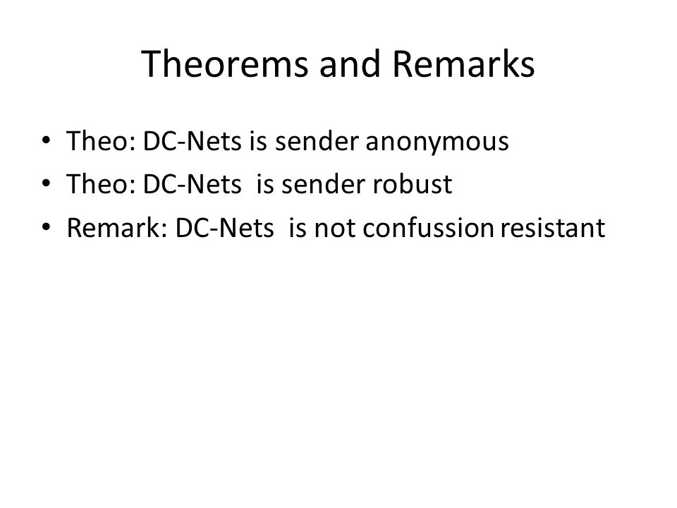 Theorems and Remarks Theo: DC-Nets is sender anonymous Theo: DC-Nets is sender robust Remark: DC-Nets is not confussion resistant