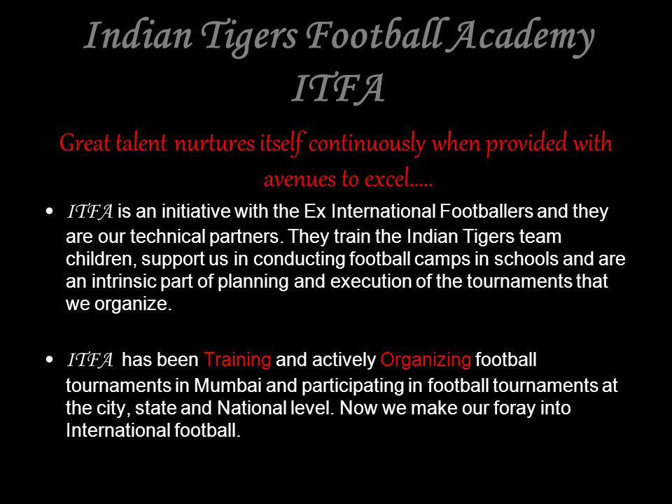 Indian Tigers Football Academy ITFA Great talent nurtures itself continuously when provided with avenues to excel…..