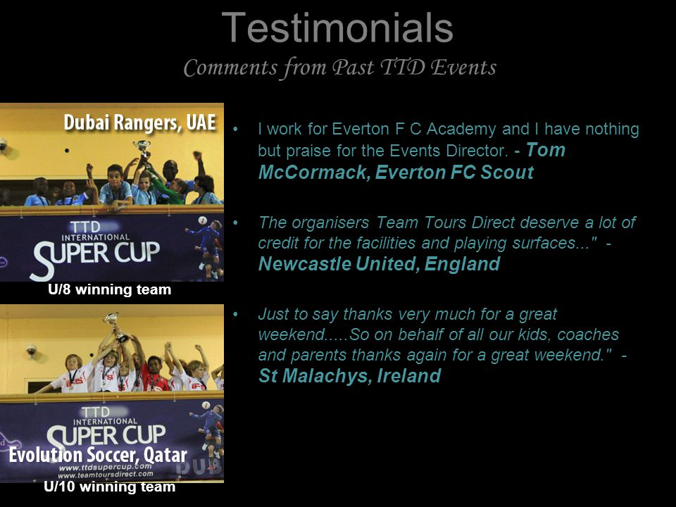 Testimonials Comments from Past TTD Events I work for Everton F C Academy and I have nothing but praise for the Events Director.