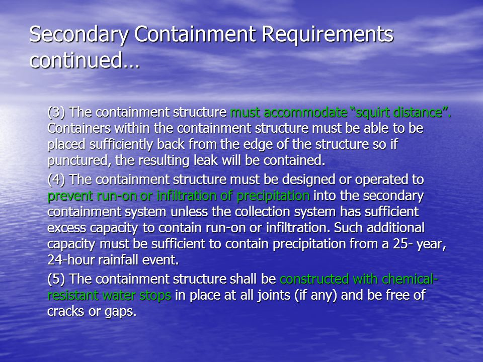 Secondary Containment Requirements continued… (3) The containment structure must accommodate squirt distance.