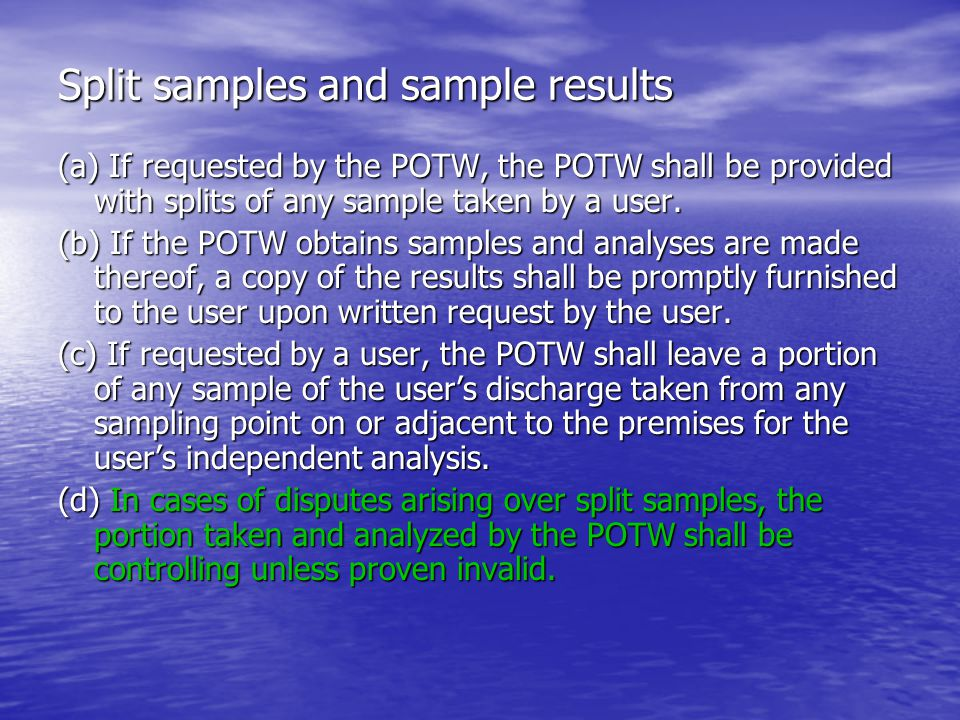 Split samples and sample results (a) If requested by the POTW, the POTW shall be provided with splits of any sample taken by a user.