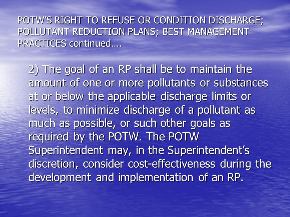 POTWS RIGHT TO REFUSE OR CONDITION DISCHARGE; POLLUTANT REDUCTION PLANS; BEST MANAGEMENT PRACTICES continued….