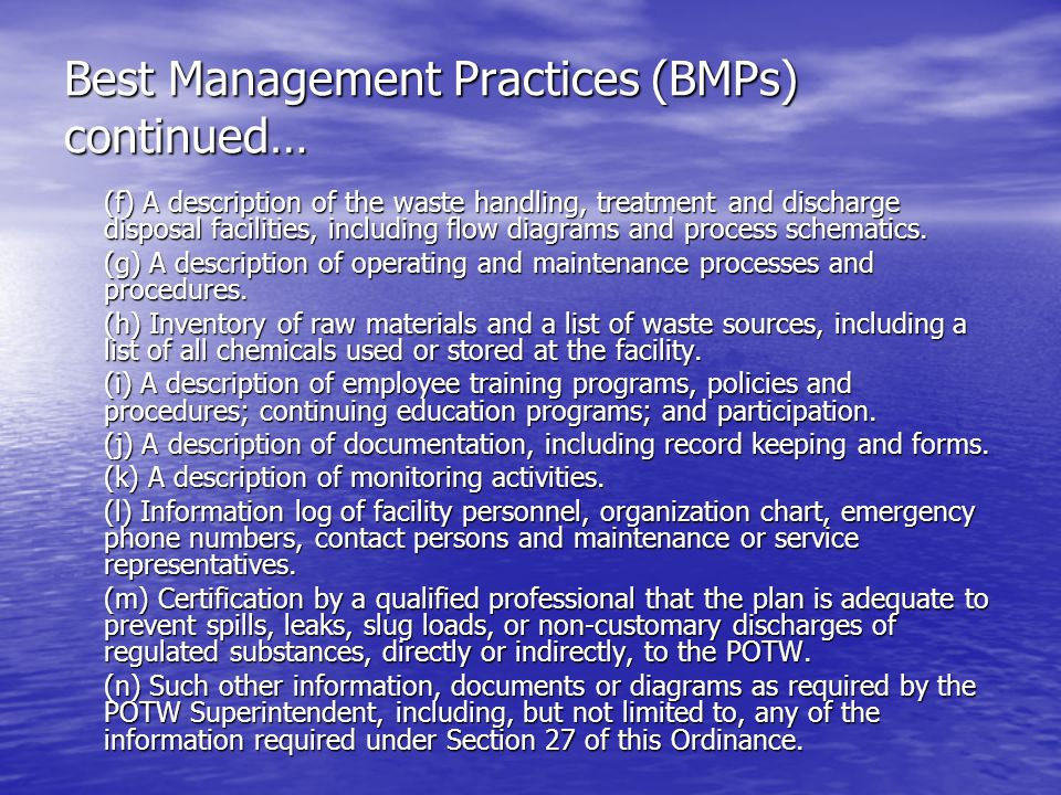 Best Management Practices (BMPs) continued… (f) A description of the waste handling, treatment and discharge disposal facilities, including flow diagrams and process schematics.