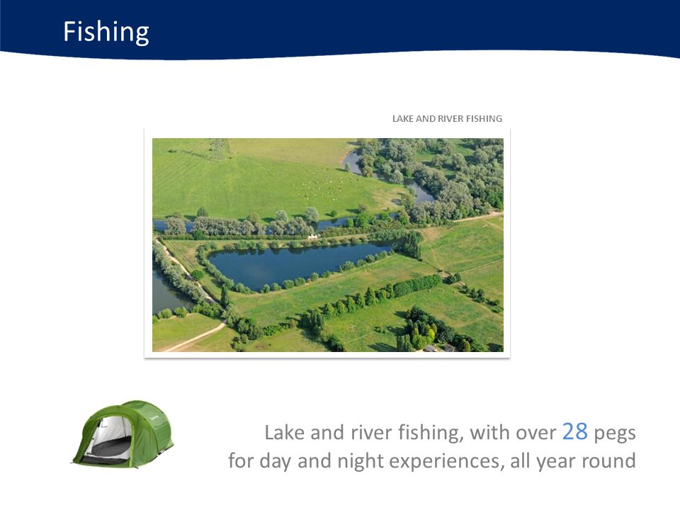 Fishing LAKE AND RIVER FISHING Lake and river fishing, with over 28 pegs for day and night experiences, all year round