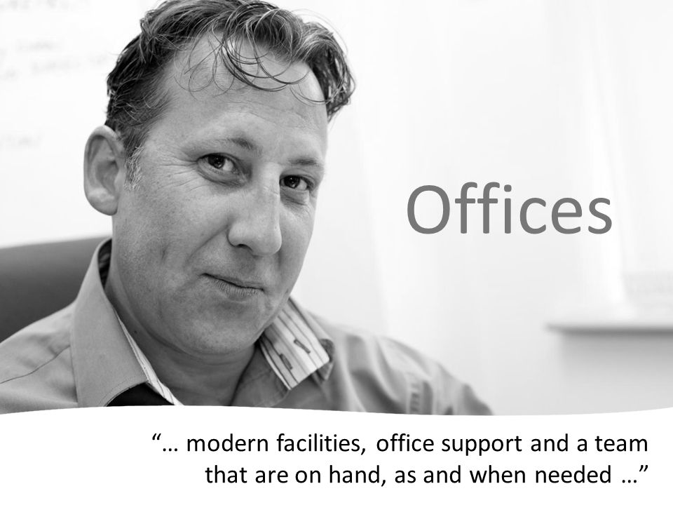 … modern facilities, office support and a team that are on hand, as and when needed … Offices