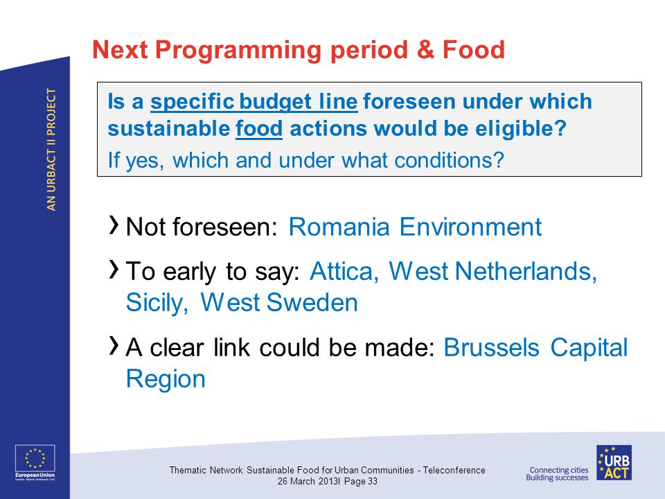 Next Programming period & Food Is a specific budget line foreseen under which sustainable food actions would be eligible.
