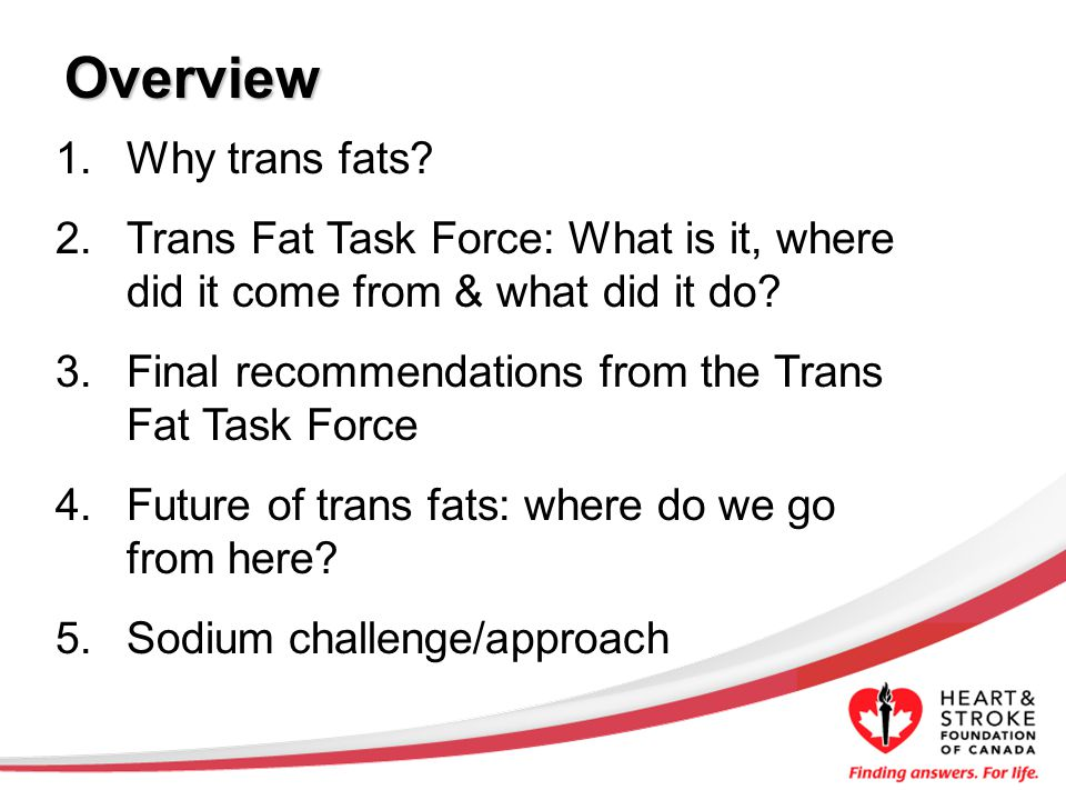 1.Why trans fats. 2.Trans Fat Task Force: What is it, where did it come from & what did it do.