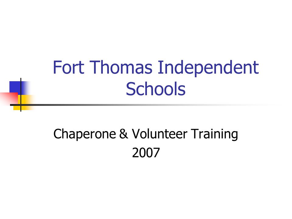 Fort Thomas Independent Schools Chaperone & Volunteer Training 2007