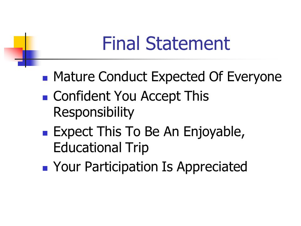Final Statement Mature Conduct Expected Of Everyone Confident You Accept This Responsibility Expect This To Be An Enjoyable, Educational Trip Your Participation Is Appreciated