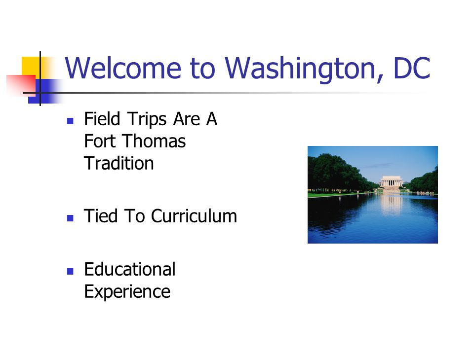 Welcome to Washington, DC Field Trips Are A Fort Thomas Tradition Tied To Curriculum Educational Experience