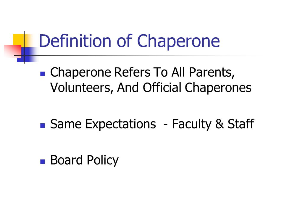 Definition of Chaperone Chaperone Refers To All Parents, Volunteers, And Official Chaperones Same Expectations - Faculty & Staff Board Policy