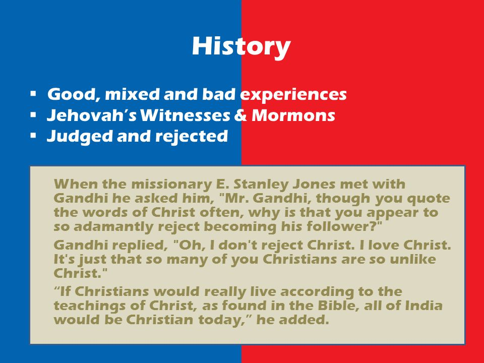 History Good, mixed and bad experiences Jehovahs Witnesses & Mormons Judged and rejected When the missionary E.