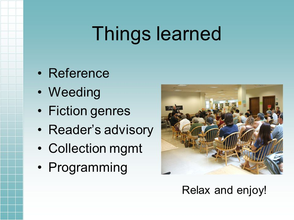 Reference Weeding Fiction genres Readers advisory Collection mgmt Programming Things learned Relax and enjoy!