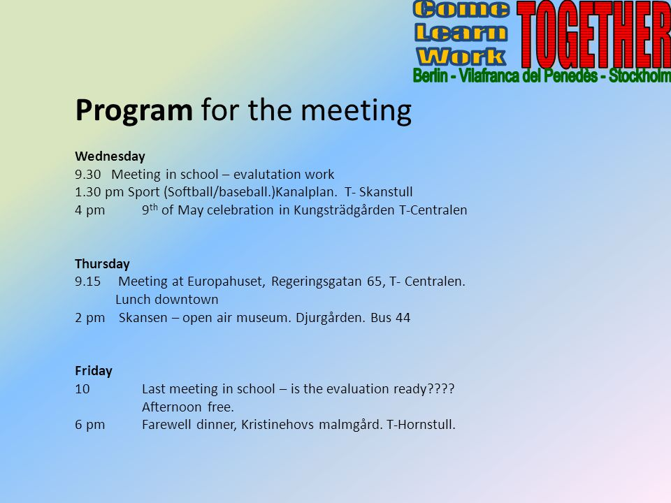 Program for the meeting Wednesday 9.30 Meeting in school – evalutation work 1.30 pm Sport (Softball/baseball.)Kanalplan.