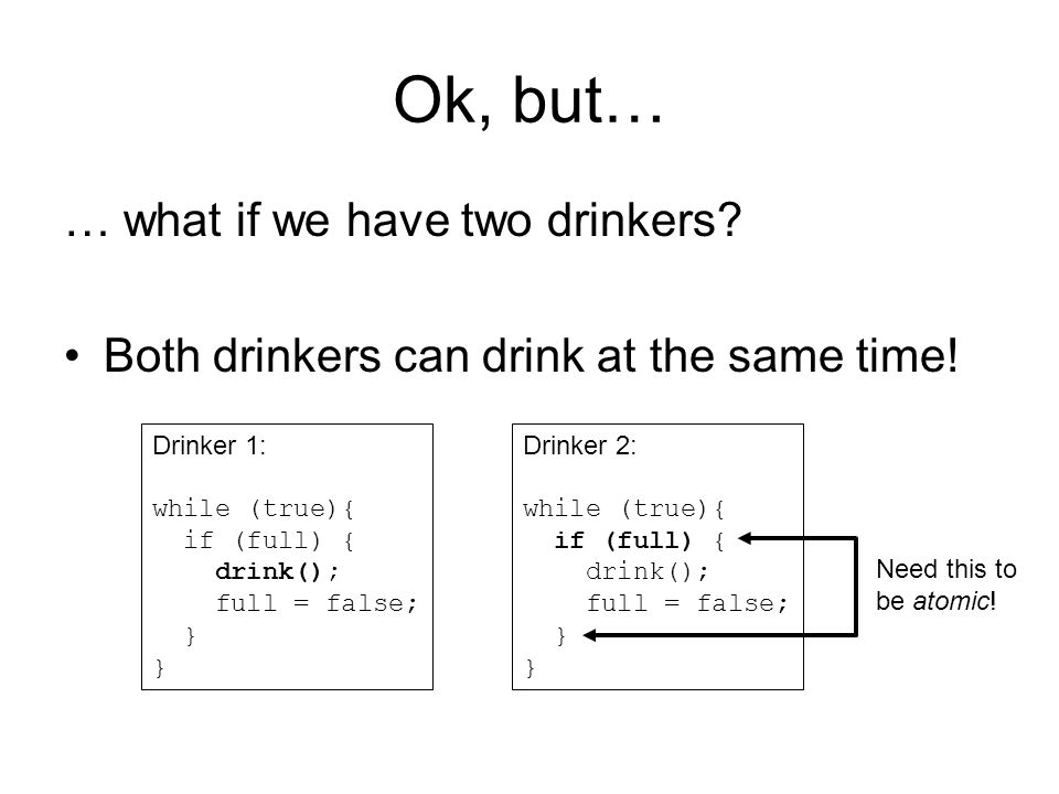 Ok, but… … what if we have two drinkers. Both drinkers can drink at the same time.