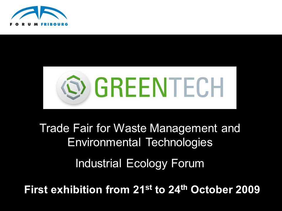 First exhibition from 21 st to 24 th October 2009 Trade Fair for Waste Management and Environmental Technologies Industrial Ecology Forum