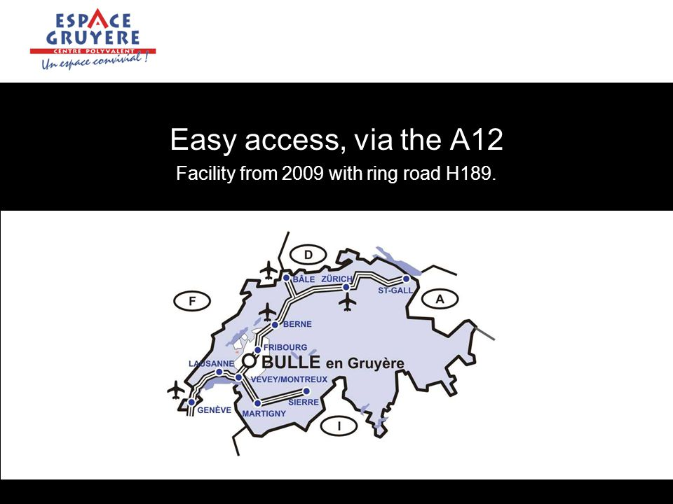 Easy access, via the A12 Facility from 2009 with ring road H189.