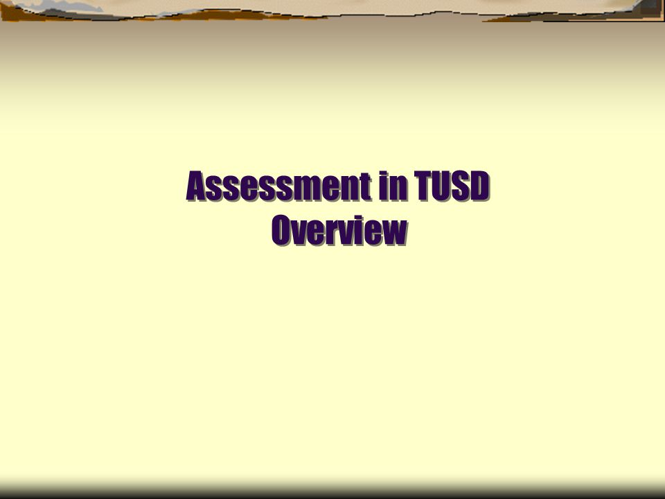 Assessment in TUSD Overview