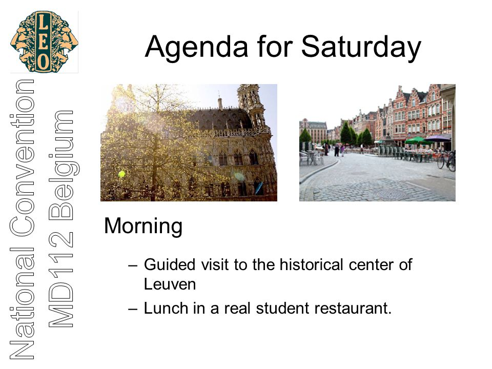 Agenda for Saturday Morning –Guided visit to the historical center of Leuven –Lunch in a real student restaurant.