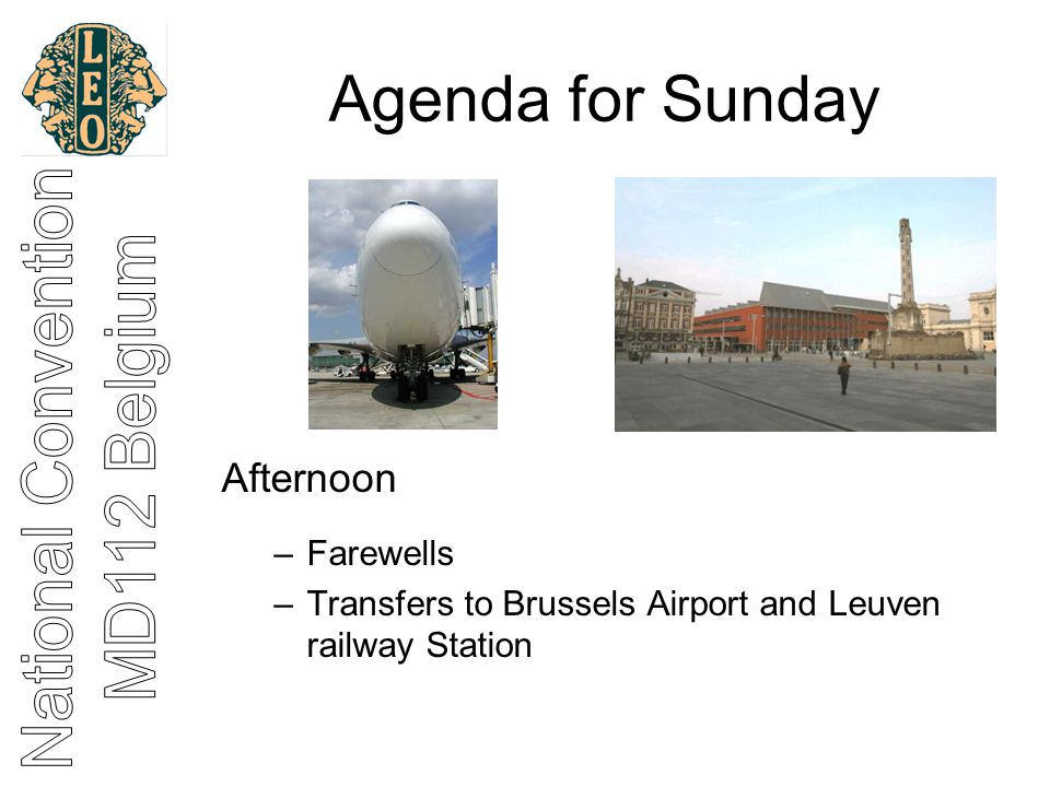 Agenda for Sunday Afternoon –Farewells –Transfers to Brussels Airport and Leuven railway Station