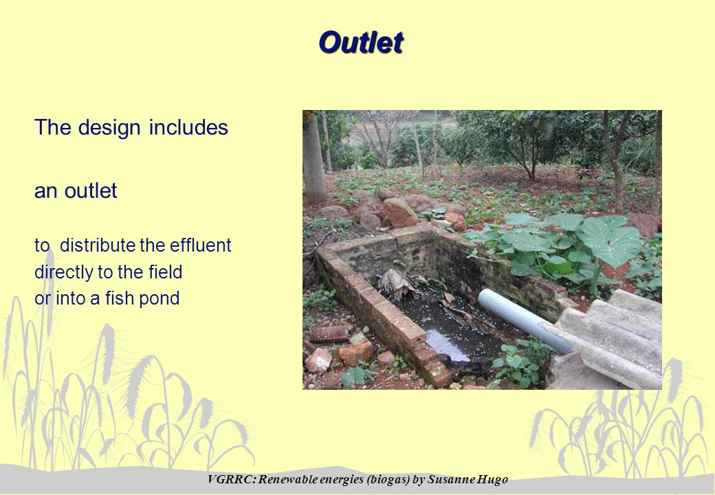 VGRRC: Renewable energies (biogas) by Susanne HugoOutlet The design includes an outlet to distribute the effluent directly to the field or into a fish pond