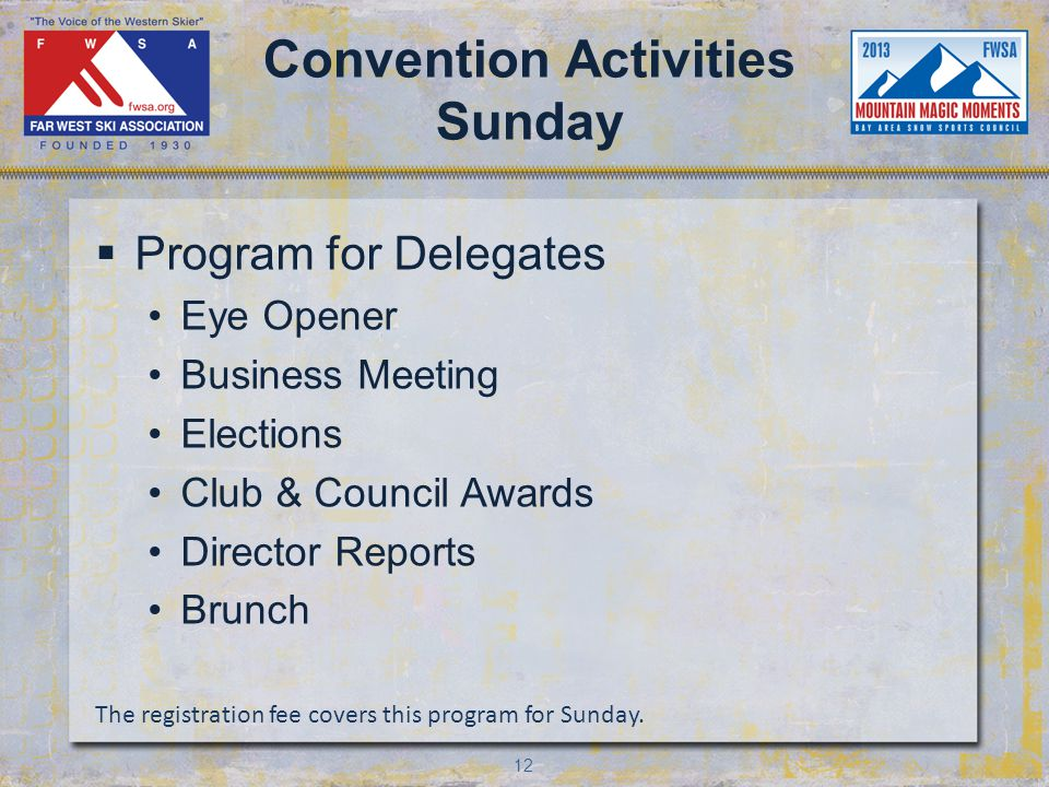 12 Convention Activities Sunday Program for Delegates Eye Opener Business Meeting Elections Club & Council Awards Director Reports Brunch The registration fee covers this program for Sunday.