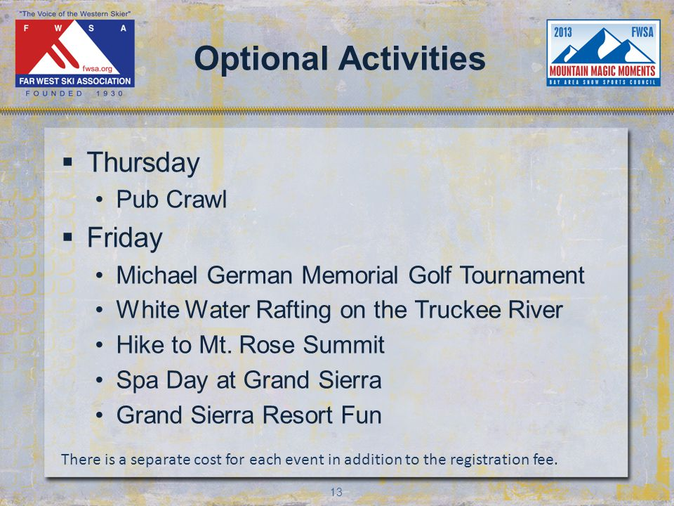 13 Optional Activities Thursday Pub Crawl Friday Michael German Memorial Golf Tournament White Water Rafting on the Truckee River Hike to Mt.