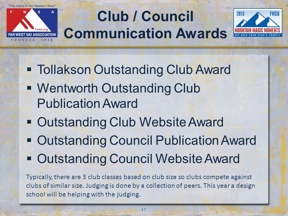 17 Club / Council Communication Awards Tollakson Outstanding Club Award Wentworth Outstanding Club Publication Award Outstanding Club Website Award Outstanding Council Publication Award Outstanding Council Website Award Typically, there are 3 club classes based on club size so clubs compete against clubs of similar size.