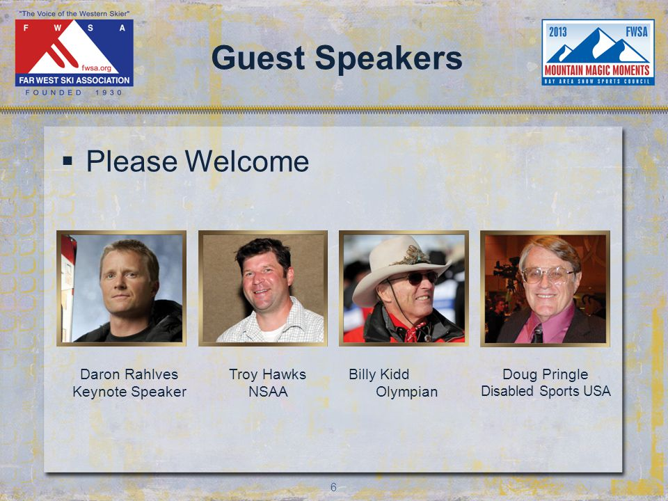 6 Guest Speakers Please Welcome Daron Rahlves Keynote Speaker Troy Hawks NSAA Billy Kidd Olympian Doug Pringle Disabled Sports USA