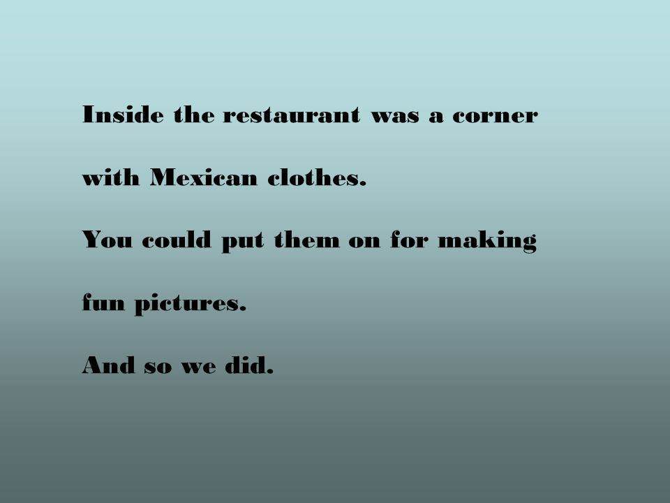 Inside the restaurant was a corner with Mexican clothes.