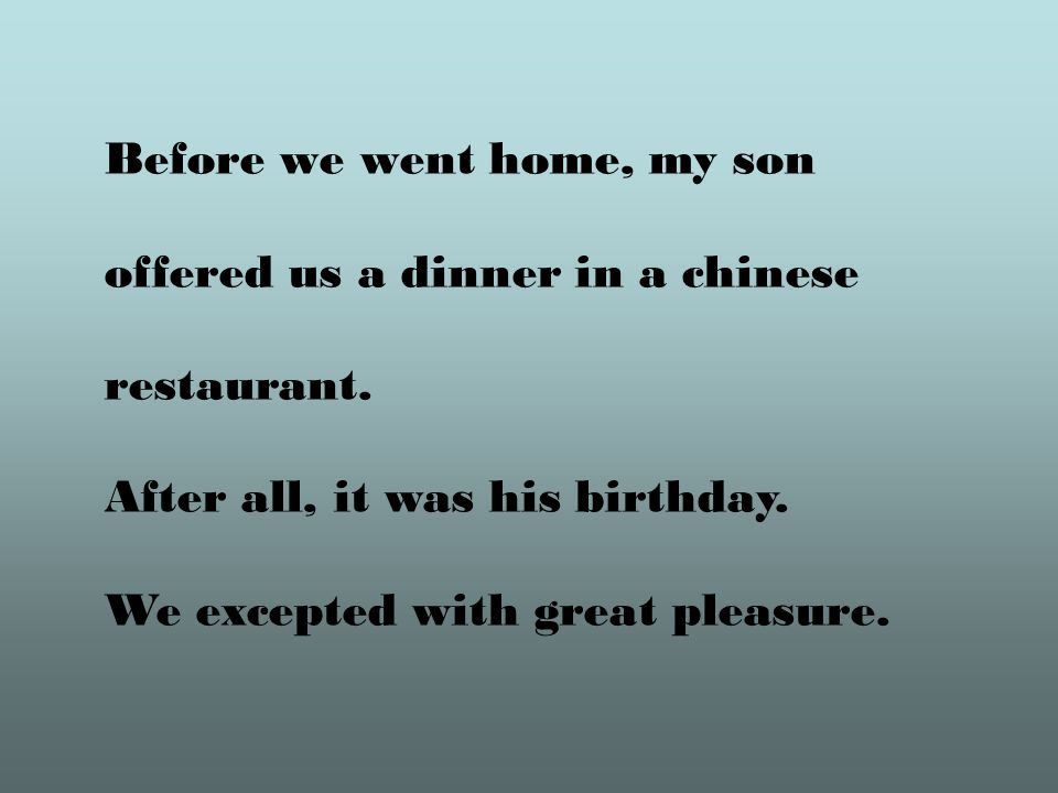 Before we went home, my son offered us a dinner in a chinese restaurant.