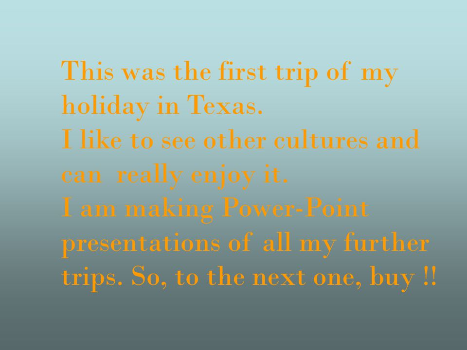 This was the first trip of my holiday in Texas.
