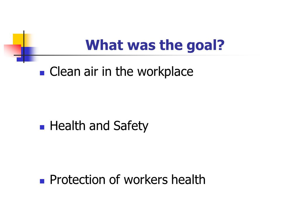 What was the goal Clean air in the workplace Health and Safety Protection of workers health