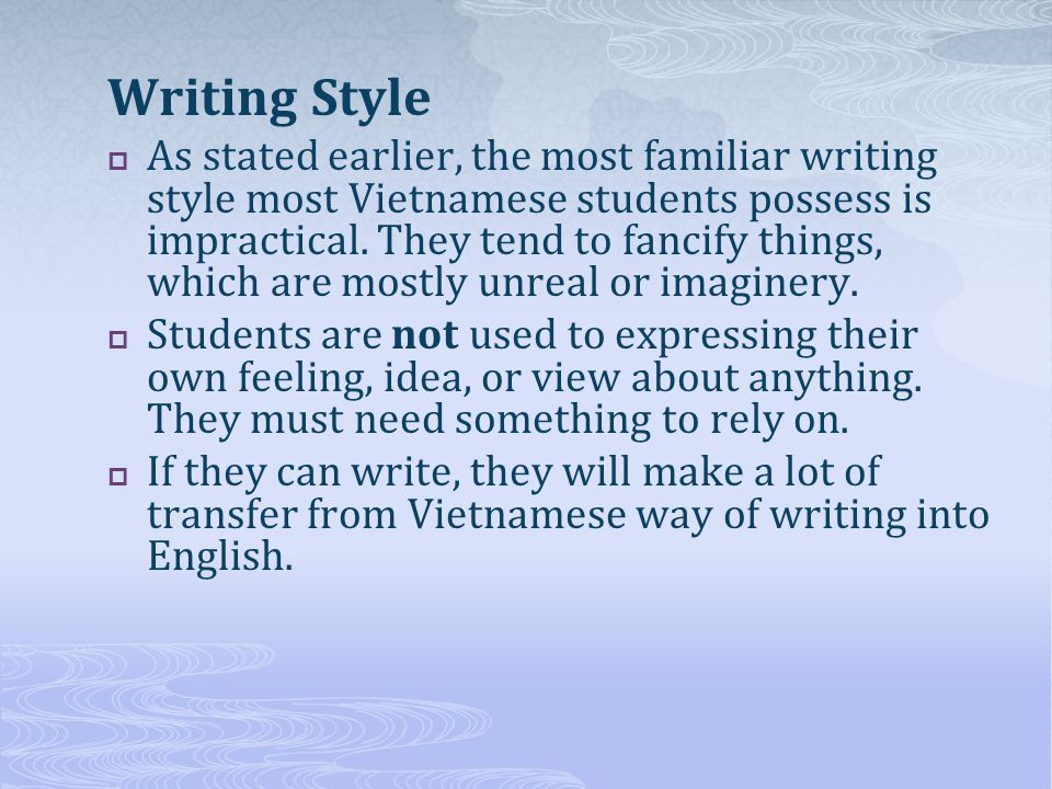 Writing Style As stated earlier, the most familiar writing style most Vietnamese students possess is impractical.