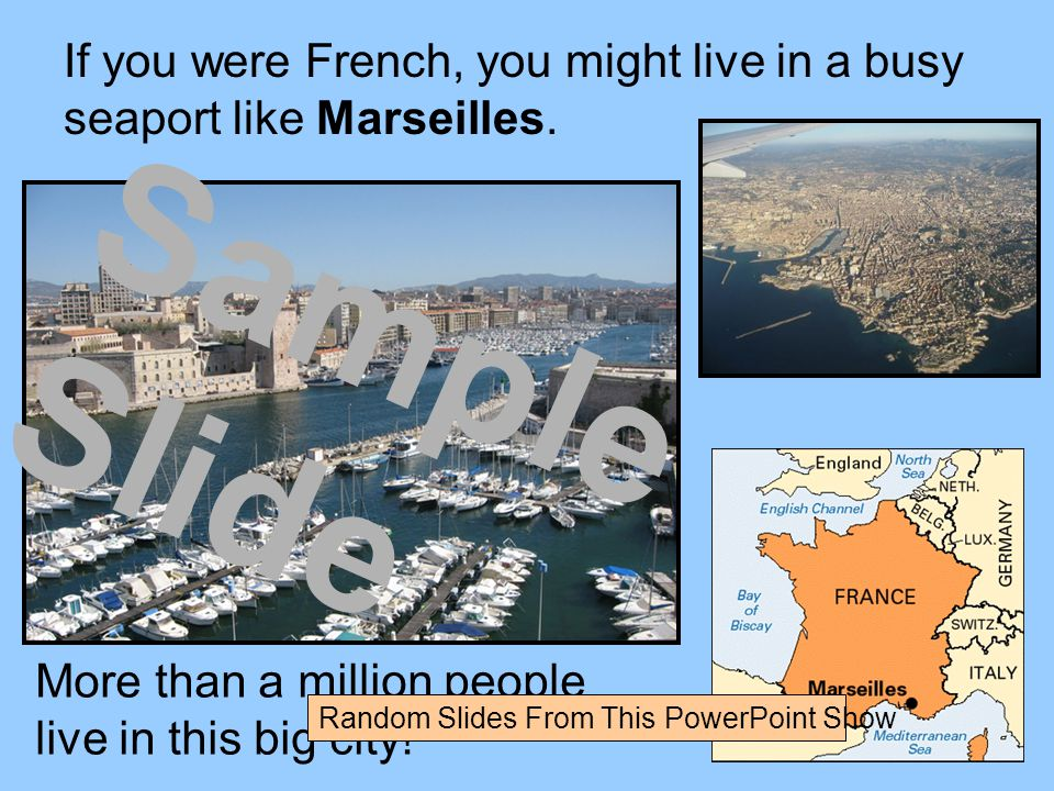 If you were French, you might live in a busy seaport like Marseilles.