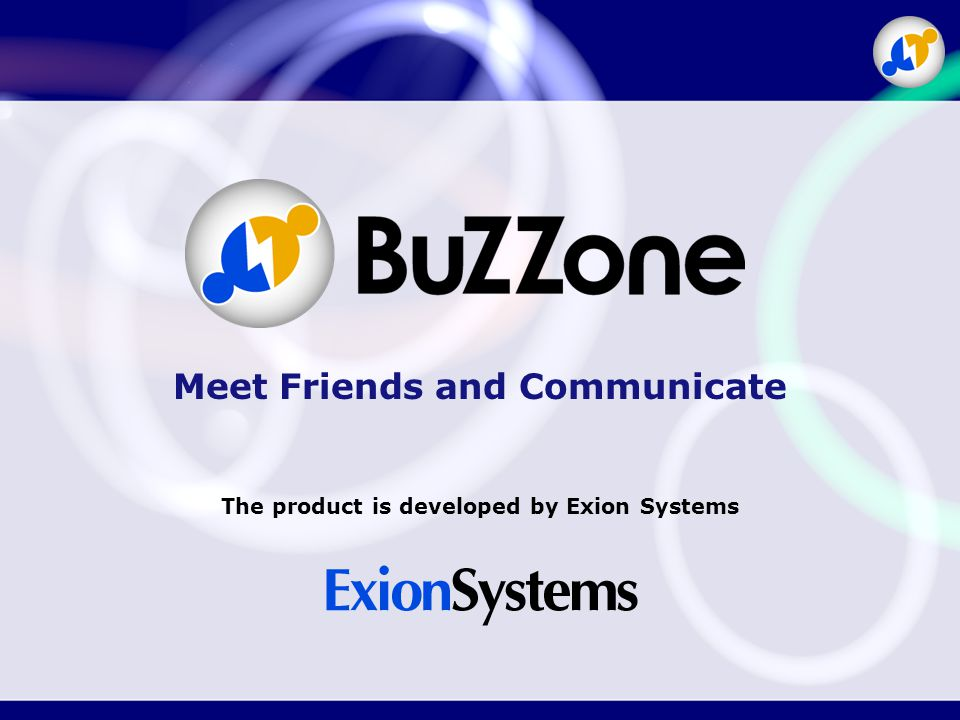 Meet Friends and Communicate The product is developed by Exion Systems