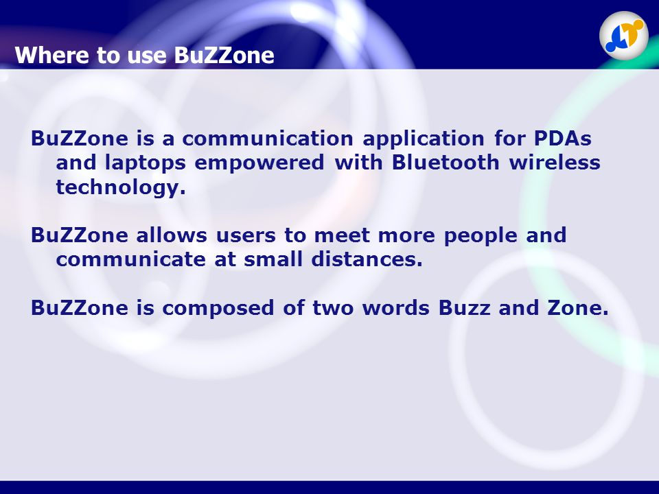 BuZZone is a communication application for PDAs and laptops empowered with Bluetooth wireless technology.