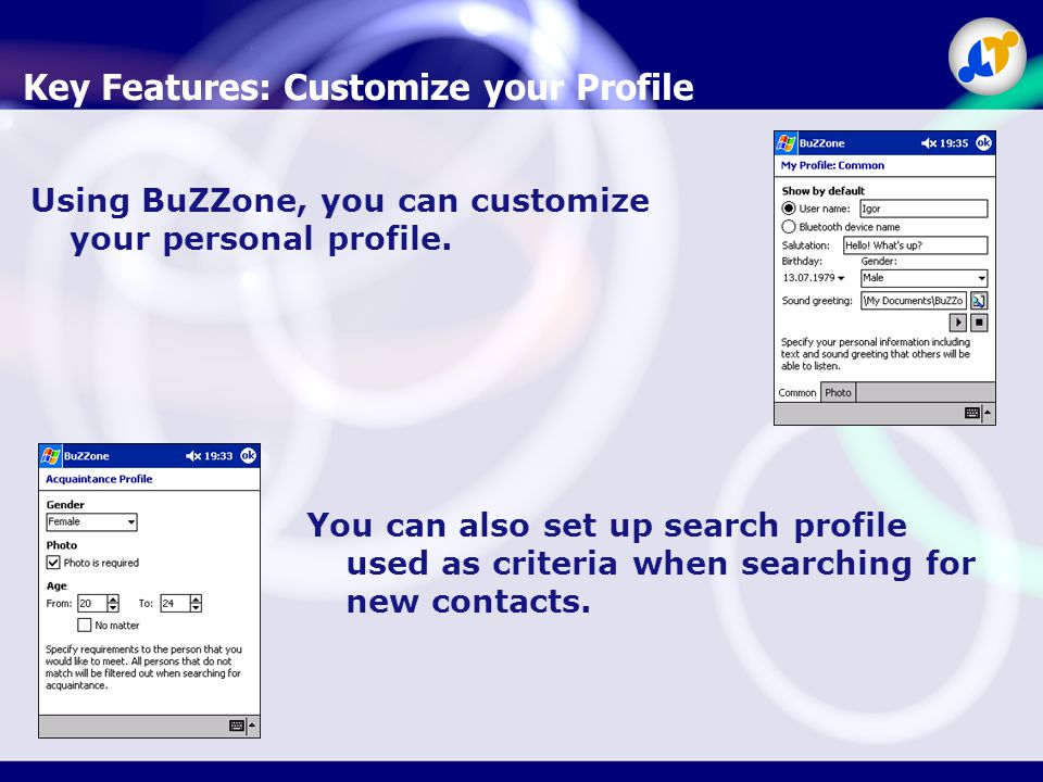 Key Features: Customize your Profile Using BuZZone, you can customize your personal profile.