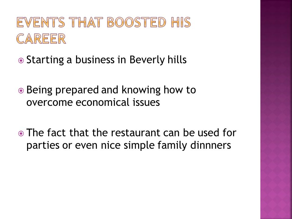 Starting a business in Beverly hills Being prepared and knowing how to overcome economical issues The fact that the restaurant can be used for parties or even nice simple family dinnners