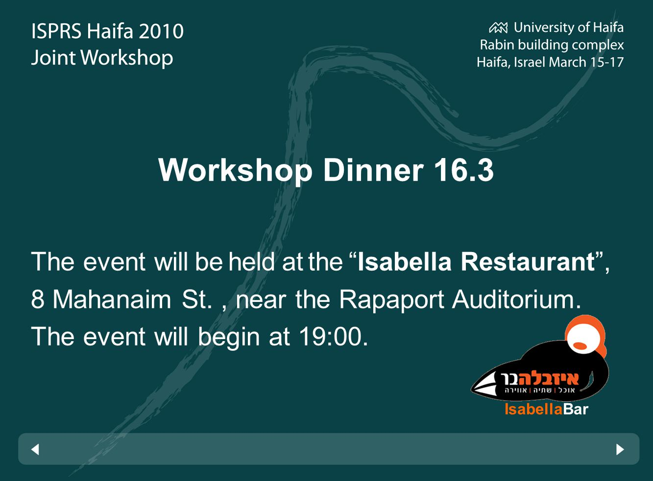 Workshop Dinner 16.3 The event will be held at theIsabella Restaurant, 8 Mahanaim St., near the Rapaport Auditorium.