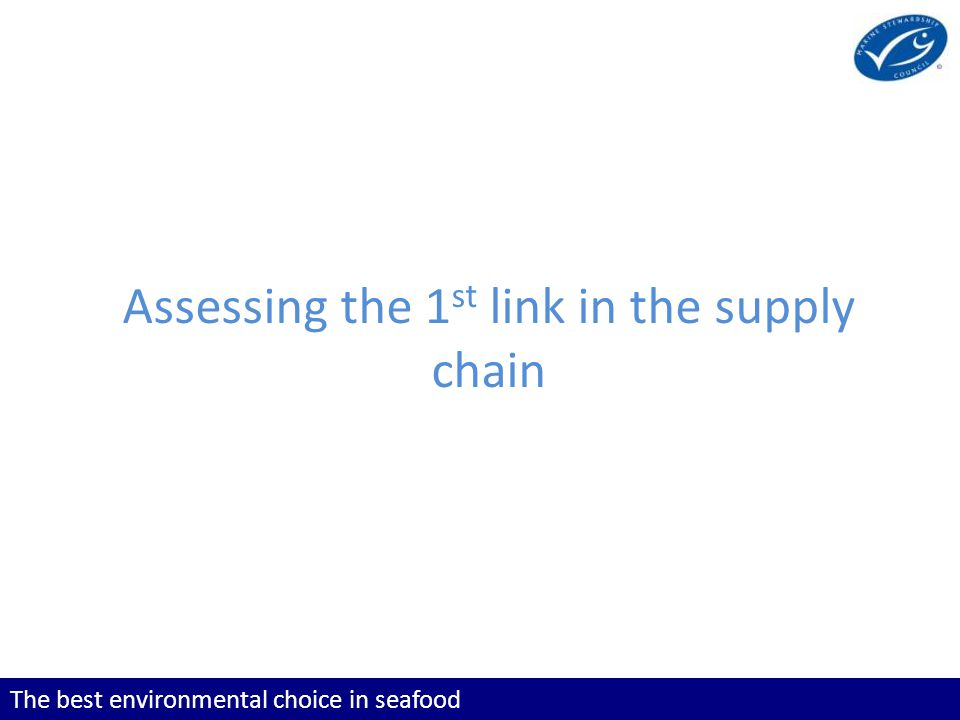 The best environmental choice in seafood Assessing the 1 st link in the supply chain