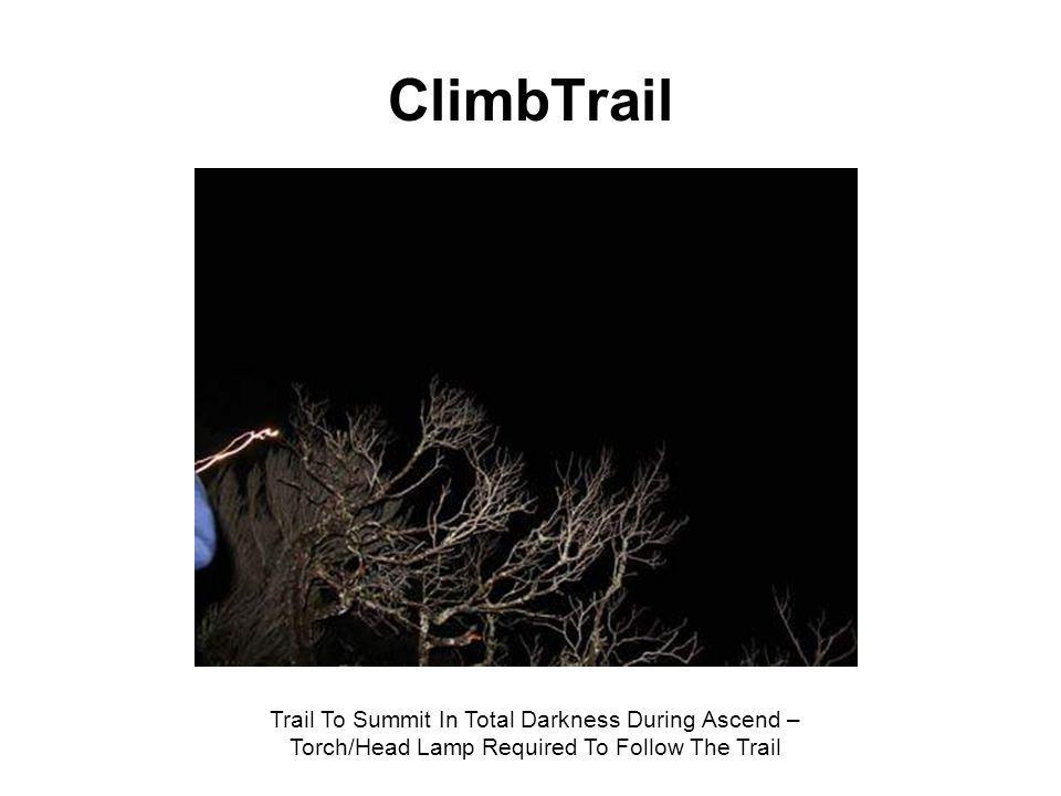 ClimbTrail Trail To Summit In Total Darkness During Ascend – Torch/Head Lamp Required To Follow The Trail