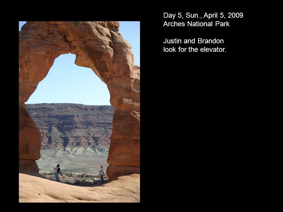 Day 5, Sun., April 5, 2009 Arches National Park Justin and Brandon look for the elevator.