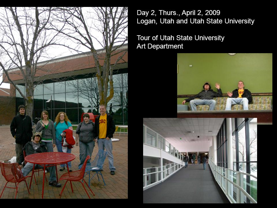 Day 2, Thurs., April 2, 2009 Logan, Utah and Utah State University Tour of Utah State University Art Department