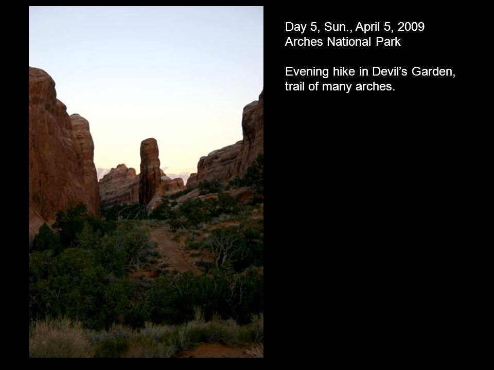 Day 5, Sun., April 5, 2009 Arches National Park Evening hike in Devils Garden, trail of many arches.