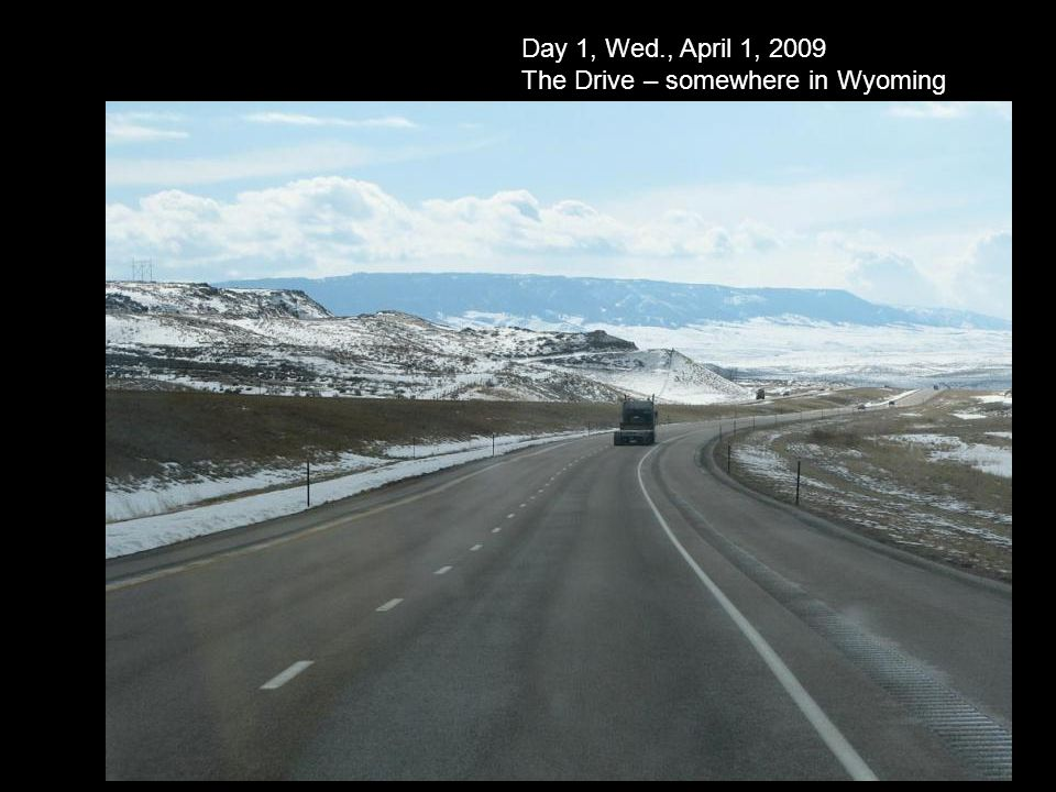 Day 1, Wed., April 1, 2009 The Drive – somewhere in Wyoming
