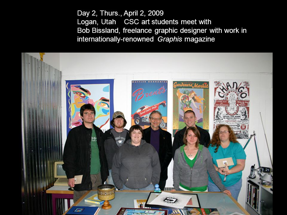 Day 2, Thurs., April 2, 2009 Logan, Utah CSC art students meet with Bob Bissland, freelance graphic designer with work in internationally-renowned Graphis magazine